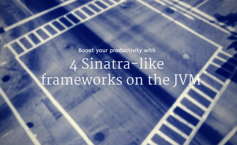 4 Sinatra inspired frameworks on the JVM that will boost your productivity